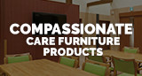 Compassionate care furniture products